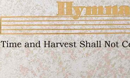 Seed-Time and Harvest Shall Not Cease – Hymn Lyrics