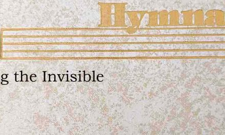 Seeing the Invisible – Hymn Lyrics