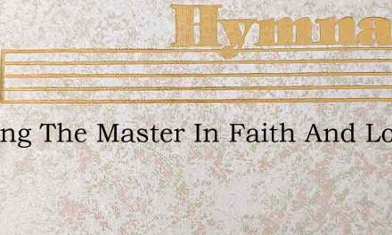 Seeking The Master In Faith And Love – Hymn Lyrics
