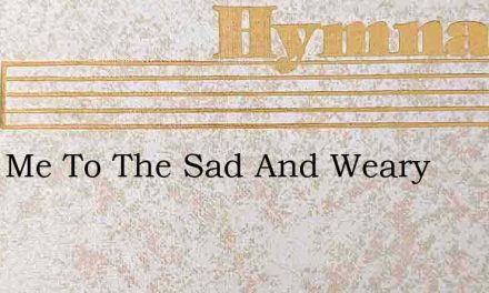 Send Me To The Sad And Weary – Hymn Lyrics