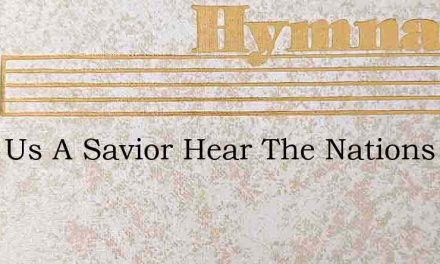 Send Us A Savior Hear The Nations Cry – Hymn Lyrics