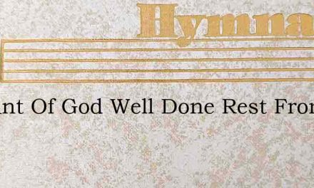 Servant Of God Well Done Rest From Thy – Hymn Lyrics