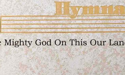 Shine Mighty God On This Our Land – Hymn Lyrics