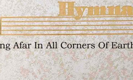 Shining Afar In All Corners Of Earth – Hymn Lyrics