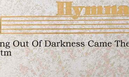 Shining Out Of Darkness Came The Christm – Hymn Lyrics