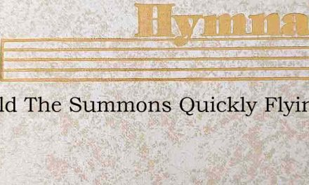Should The Summons Quickly Flying – Hymn Lyrics