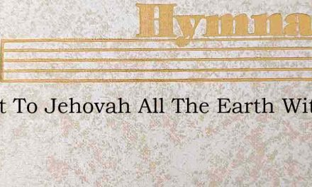 Shout To Jehovah All The Earth With Joyf – Hymn Lyrics