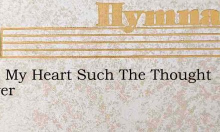 Shun My Heart Such The Thought Forever – Hymn Lyrics