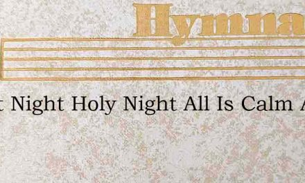 Silent Night Holy Night All Is Calm All – Hymn Lyrics