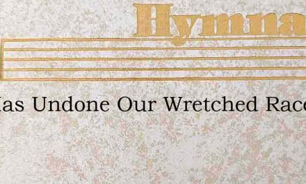 Sin Has Undone Our Wretched Race – Hymn Lyrics