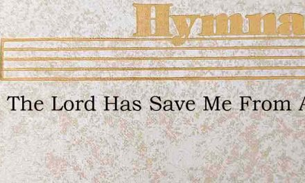 Since The Lord Has Save Me From A Life O – Hymn Lyrics