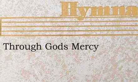 Since Through Gods Mercy – Hymn Lyrics