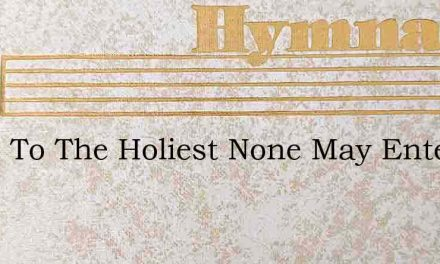 Since To The Holiest None May Enter In – Hymn Lyrics