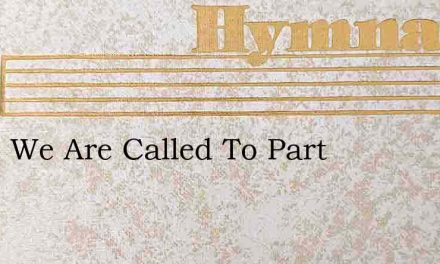Since We Are Called To Part – Hymn Lyrics