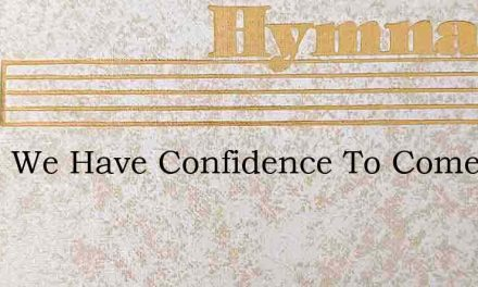 Since We Have Confidence To Come To God – Hymn Lyrics