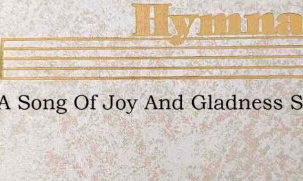 Sing A Song Of Joy And Gladness Sing And – Hymn Lyrics