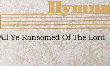 Sing All Ye Ransomed Of The Lord – Hymn Lyrics