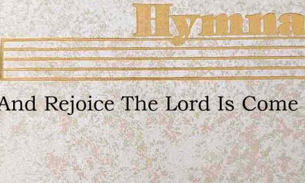Sing And Rejoice The Lord Is Come – Hymn Lyrics