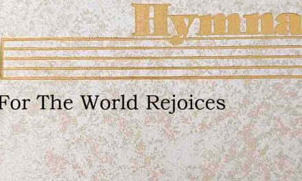Sing For The World Rejoices – Hymn Lyrics