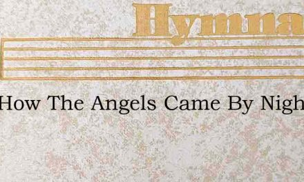 Sing How The Angels Came By Night – Hymn Lyrics