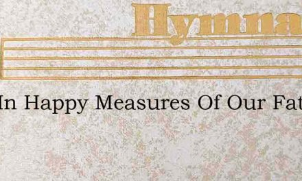 Sing In Happy Measures Of Our Fathers Lo – Hymn Lyrics