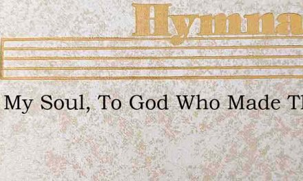 Sing, My Soul, To God Who Made Thee – Hymn Lyrics