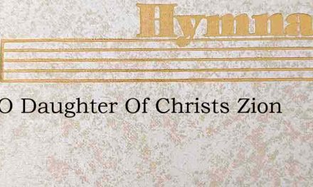 Sing O Daughter Of Christs Zion – Hymn Lyrics