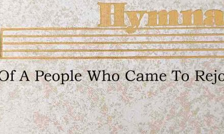 Sing Of A People Who Came To Rejoice – Hymn Lyrics