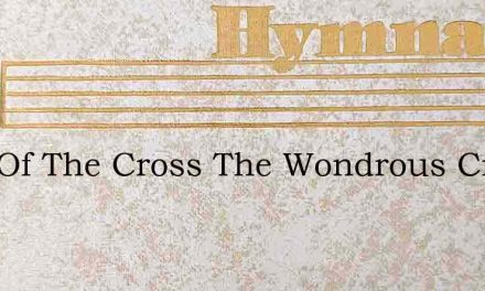 Sing Of The Cross The Wondrous Cross – Hymn Lyrics