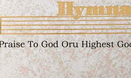 Sing Praise To God Oru Highest Good – Hymn Lyrics