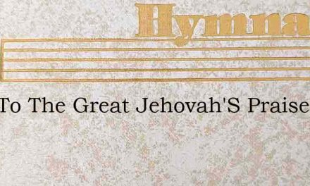 Sing To The Great Jehovah'S Praise! – Hymn Lyrics