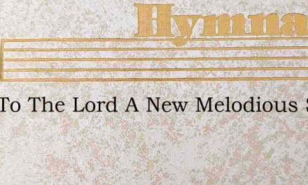 Sing To The Lord A New Melodious Song – Hymn Lyrics