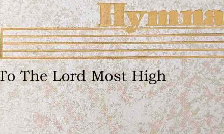Sing To The Lord Most High – Hymn Lyrics