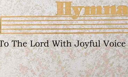 Sing To The Lord With Joyful Voice – Hymn Lyrics