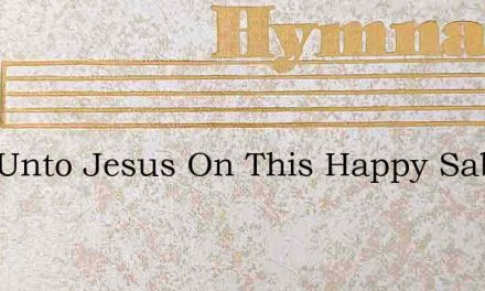 Sing Unto Jesus On This Happy Sabbath Da – Hymn Lyrics