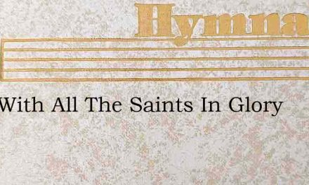 Sing With All The Saints In Glory – Hymn Lyrics