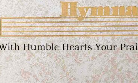 Sing With Humble Hearts Your Praises – Hymn Lyrics