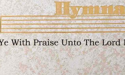 Sing Ye With Praise Unto The Lord New So – Hymn Lyrics