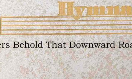 Sinners Behold That Downward Road – Hymn Lyrics