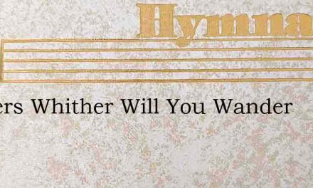 Sinners Whither Will You Wander – Hymn Lyrics