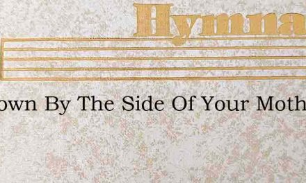 Sit Down By The Side Of Your Mother – Hymn Lyrics