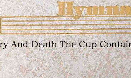 Slavery And Death The Cup Contains – Hymn Lyrics
