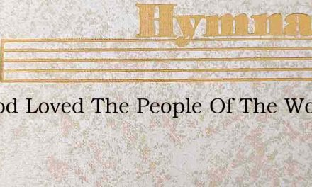 So God Loved The People Of The World – Hymn Lyrics