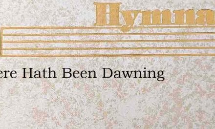 So Here Hath Been Dawning – Hymn Lyrics