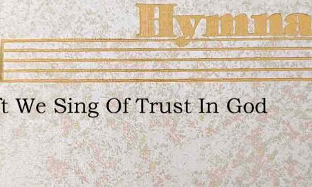 So Oft We Sing Of Trust In God – Hymn Lyrics