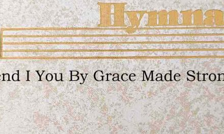 So Send I You By Grace Made Strong – Hymn Lyrics