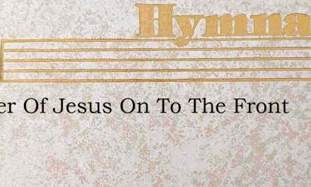 Soldier Of Jesus On To The Front – Hymn Lyrics
