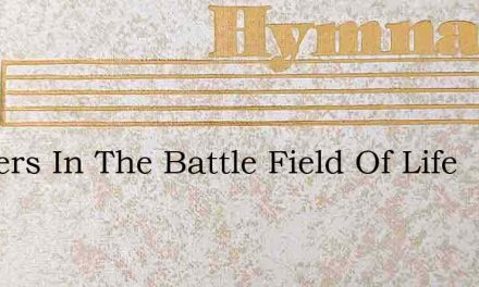 Soldiers In The Battle Field Of Life – Hymn Lyrics