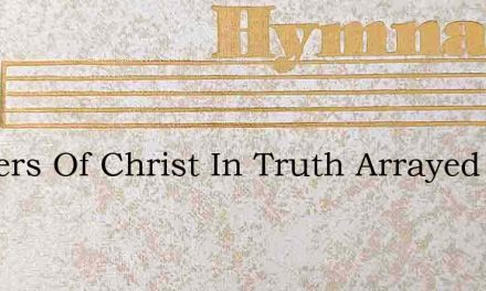 Soldiers Of Christ In Truth Arrayed – Hymn Lyrics