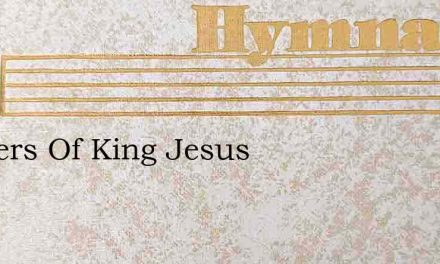 Soldiers Of King Jesus – Hymn Lyrics